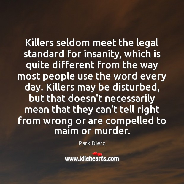 Killers seldom meet the legal standard for insanity, which is quite different Image