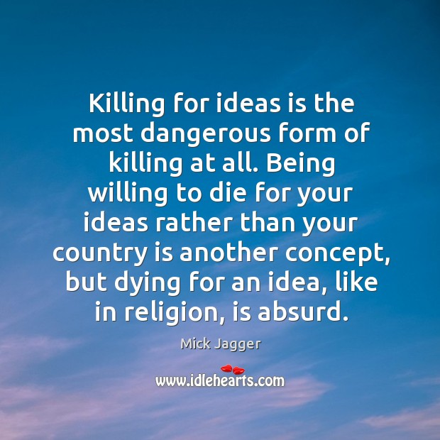 Image, Killing for ideas is the most dangerous form of killing at all.