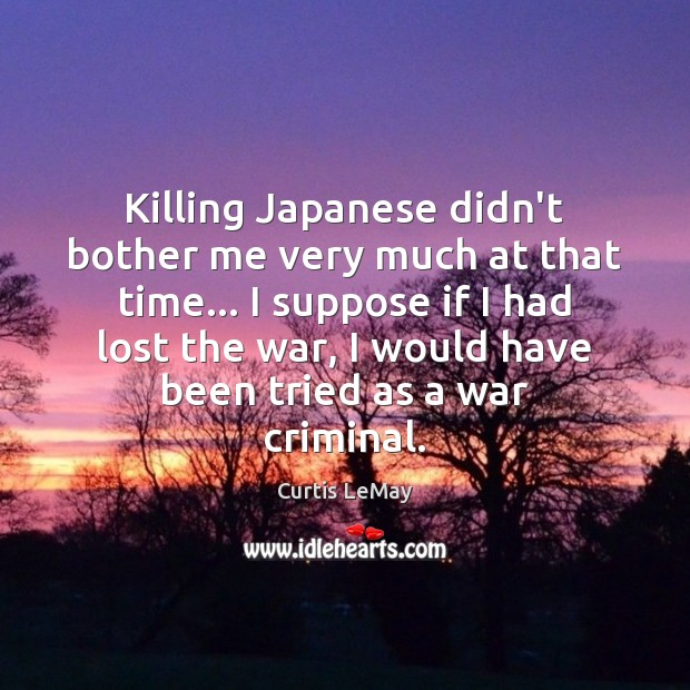 Image, Killing Japanese didn't bother me very much at that time… I suppose