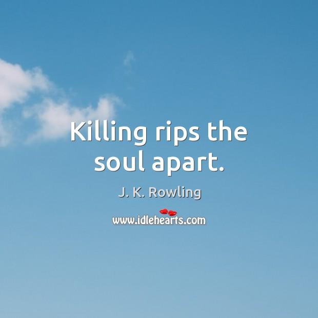 Image, Killing rips the soul apart.