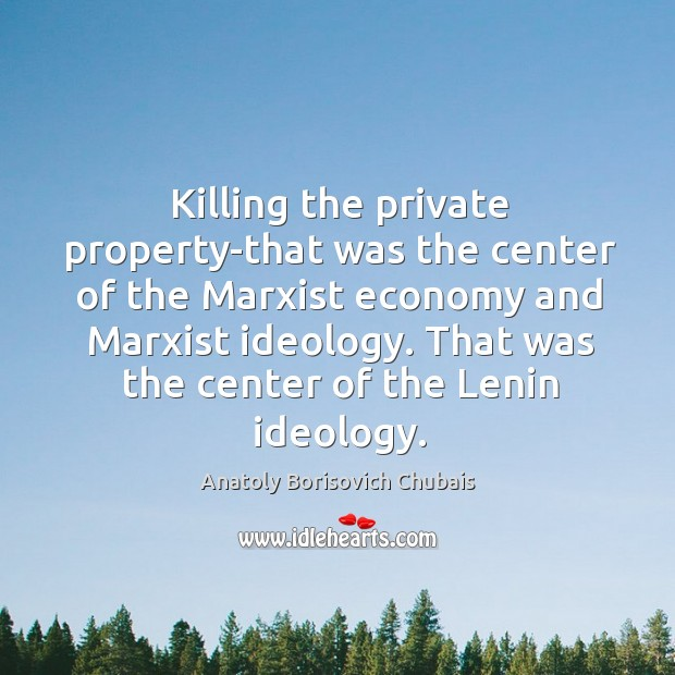 Image, Killing the private property-that was the center of the marxist economy and marxist ideology.