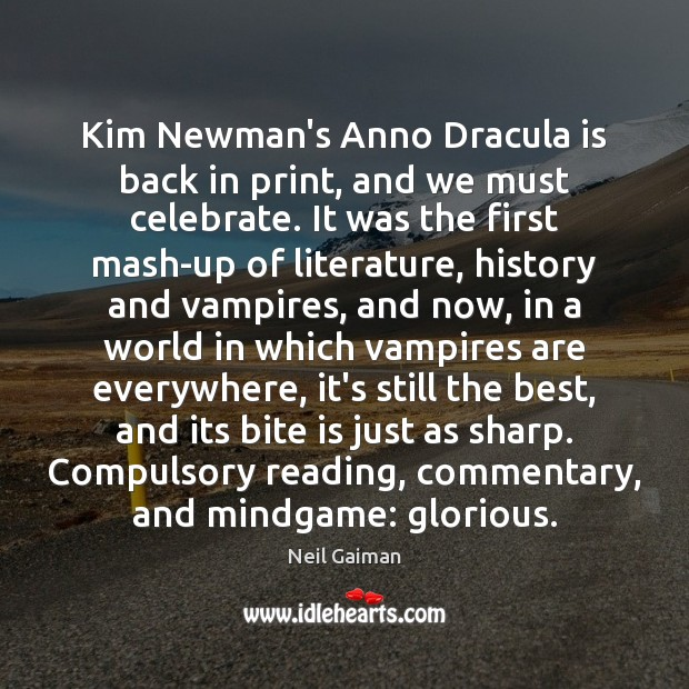 Kim Newman's Anno Dracula is back in print, and we must celebrate. Neil Gaiman Picture Quote