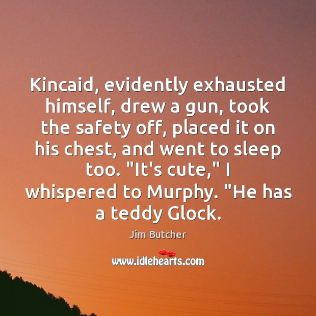 Kincaid, evidently exhausted himself, drew a gun, took the safety off, placed Image