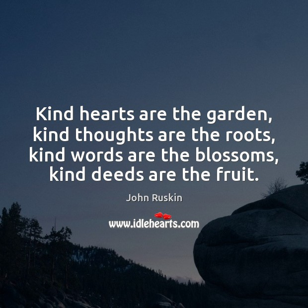 Image, Kind hearts are the garden, kind thoughts are the roots, kind words