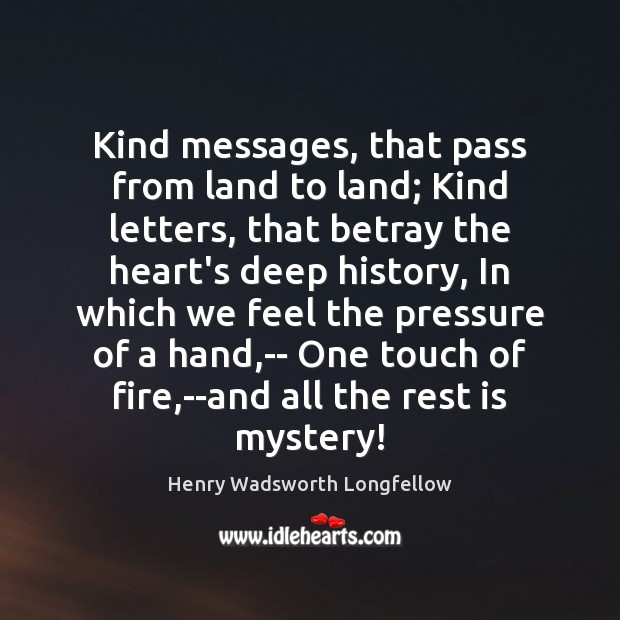 Image, Kind messages, that pass from land to land; Kind letters, that betray