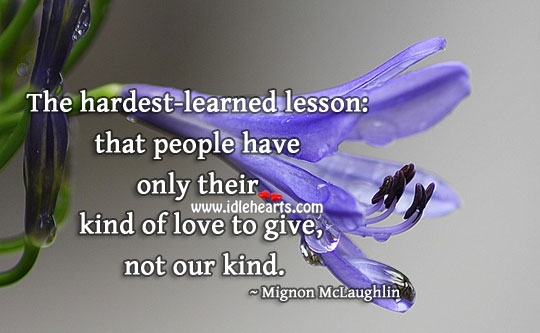 People have only their kind of love to give. Mignon McLaughlin Picture Quote