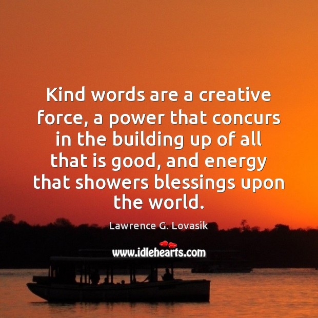 Kind words are a creative force, a power that concurs in the Image