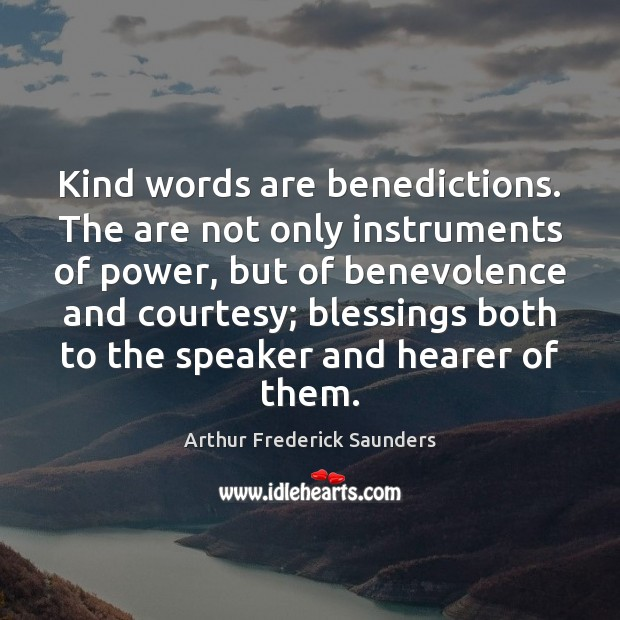 Image, Kind words are benedictions. The are not only instruments of power, but