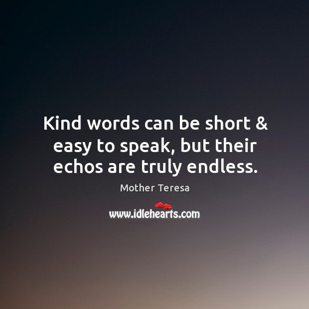 Image, Kind words can be short & easy to speak, but their echos are truly endless.