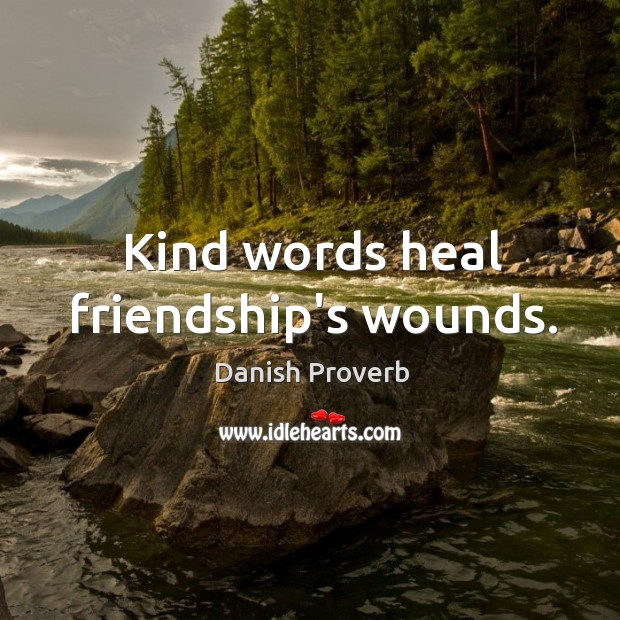 Image, Kind words heal friendship's wounds.