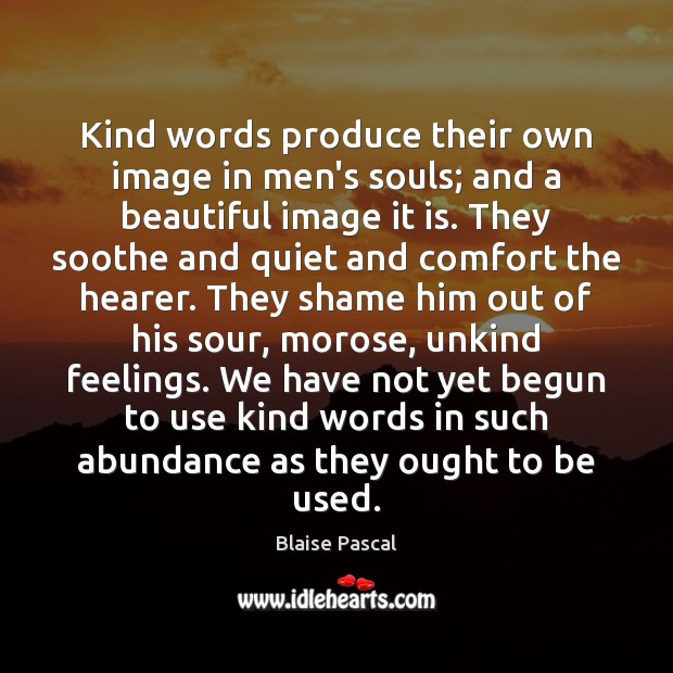 Image, Kind words produce their own image in men's souls; and a beautiful