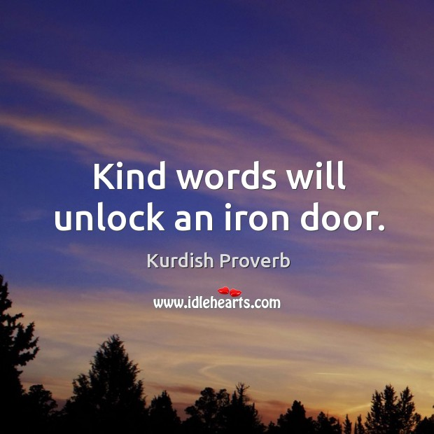 Image, Kind words will unlock an iron door.