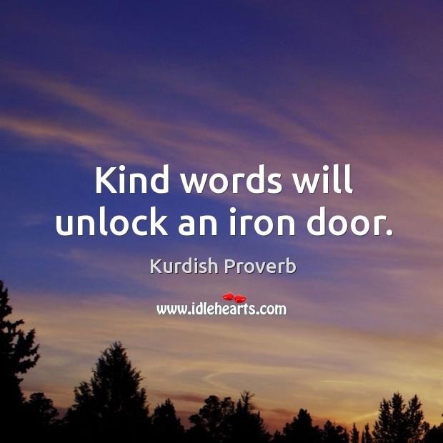 Kind words will unlock an iron door. Kurdish Proverbs Image