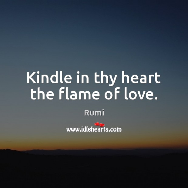 Kindle in thy heart the flame of love. Image