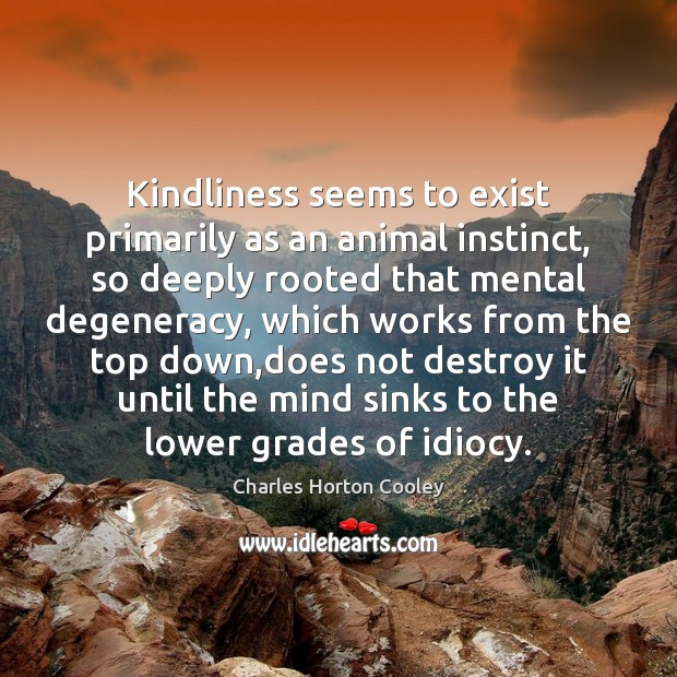 Image, Kindliness seems to exist primarily as an animal instinct, so deeply rooted