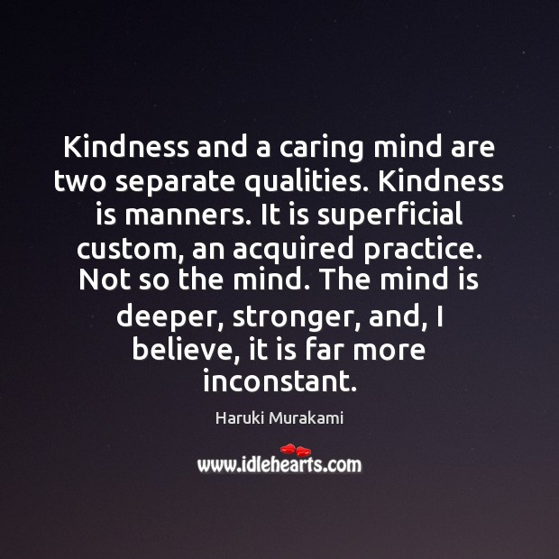 Kindness and a caring mind are two separate qualities. Kindness is manners. Kindness Quotes Image