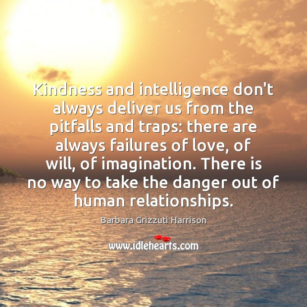 Kindness and intelligence don't always deliver us from the pitfalls and traps: Image