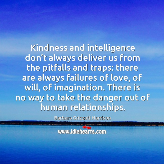 Image, Kindness and intelligence don't always deliver us from the pitfalls and traps: