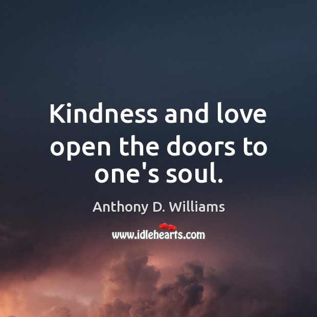 Image, Kindness and love open the doors to one's soul.