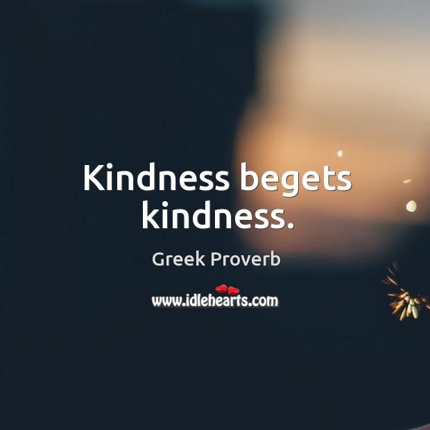 Kindness begets kindness. Greek Proverbs Image
