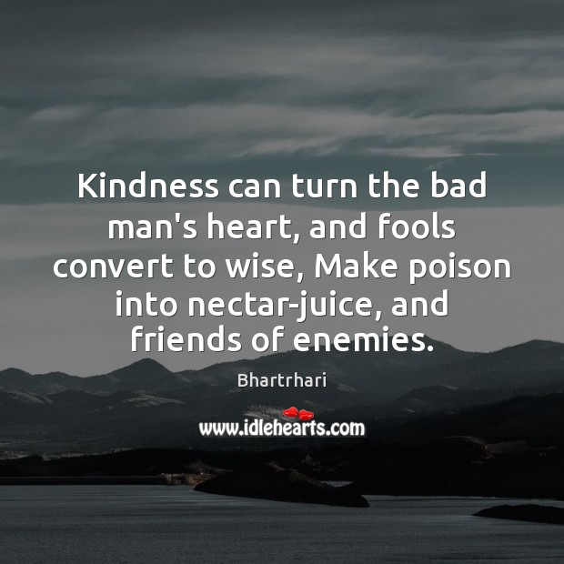 Image, Kindness can turn the bad man's heart, and fools convert to wise,