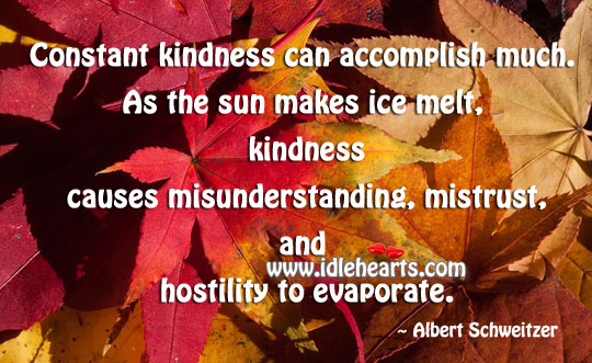 Constant kindness can accomplish much. Misunderstanding Quotes Image