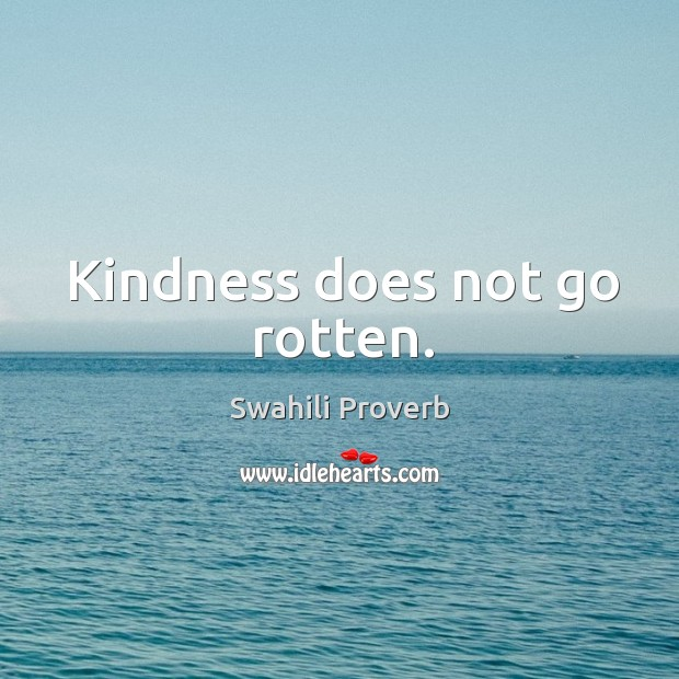 Kindness does not go rotten. Swahili Proverbs Image