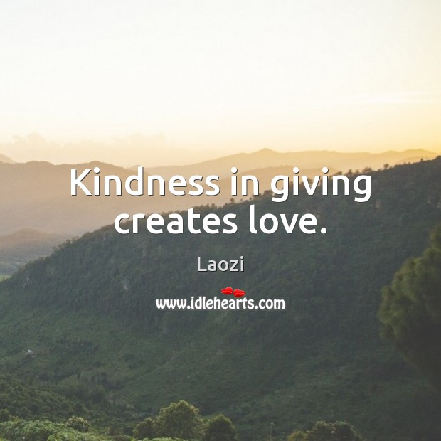 Image, Kindness in giving creates love.