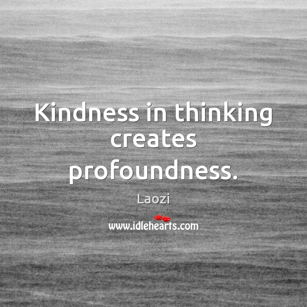 Image, Kindness in thinking creates profoundness.