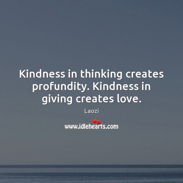 Image, Kindness in thinking creates profundity. Kindness in giving creates love.
