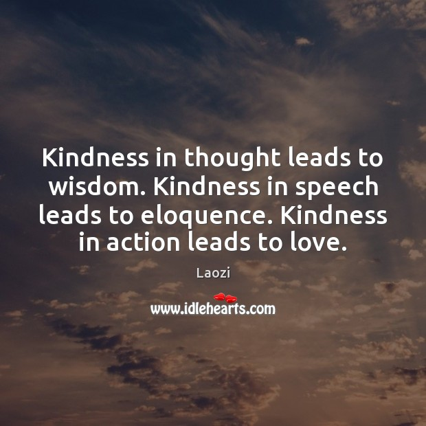Image, Kindness in thought leads to wisdom. Kindness in speech leads to eloquence.