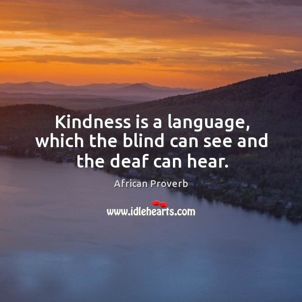 Image, Kindness is a language, which the blind can see and the deaf can hear.
