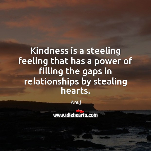 Image, Kindness is a steeling feeling that has a power of filling the