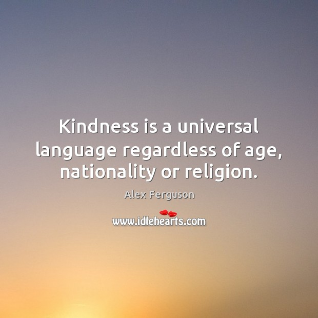 Kindness is a universal language regardless of age, nationality or religion. Kindness Quotes Image