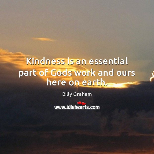 Kindness is an essential part of Gods work and ours here on earth. Kindness Quotes Image