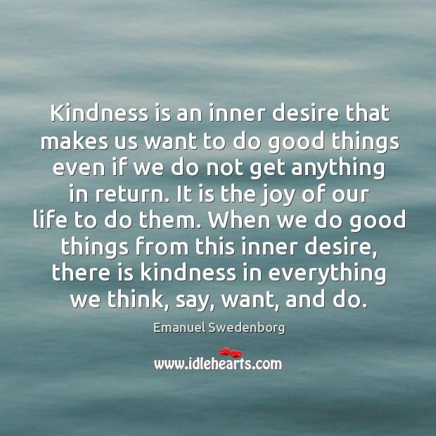 Kindness is an inner desire that makes us want to do good Emanuel Swedenborg Picture Quote