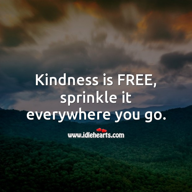 Kindness is FREE, sprinkle it everywhere you go. Kindness Quotes Image