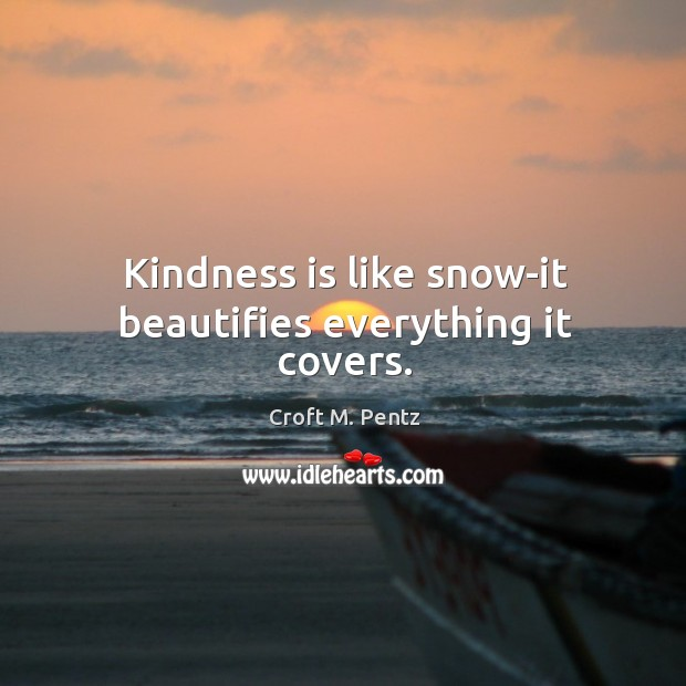 Kindness is like snow-it beautifies everything it covers. Image