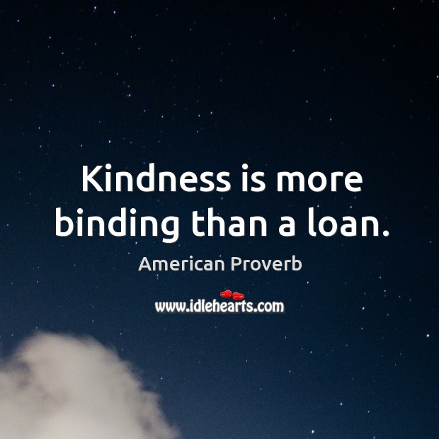 Image, Kindness is more binding than a loan.