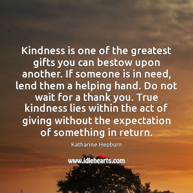 Kindness is one of the greatest gifts you can bestow upon another. Katharine Hepburn Picture Quote