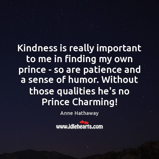 Kindness is really important to me in finding my own prince – Kindness Quotes Image