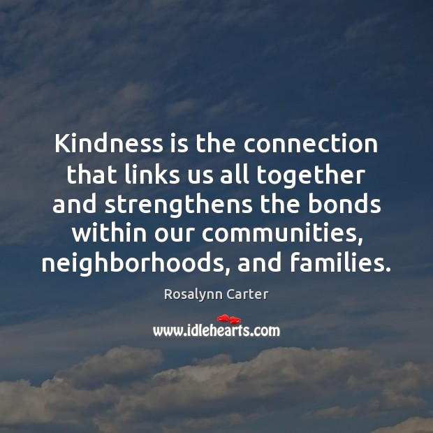 Kindness is the connection that links us all together and strengthens the Kindness Quotes Image