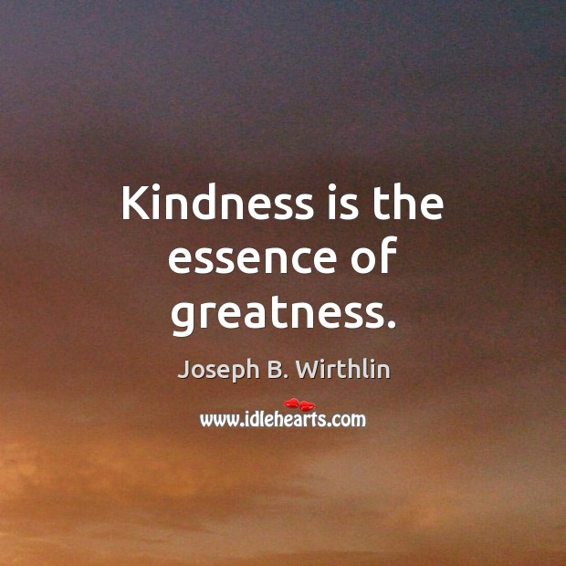 Kindness is the essence of greatness. Image