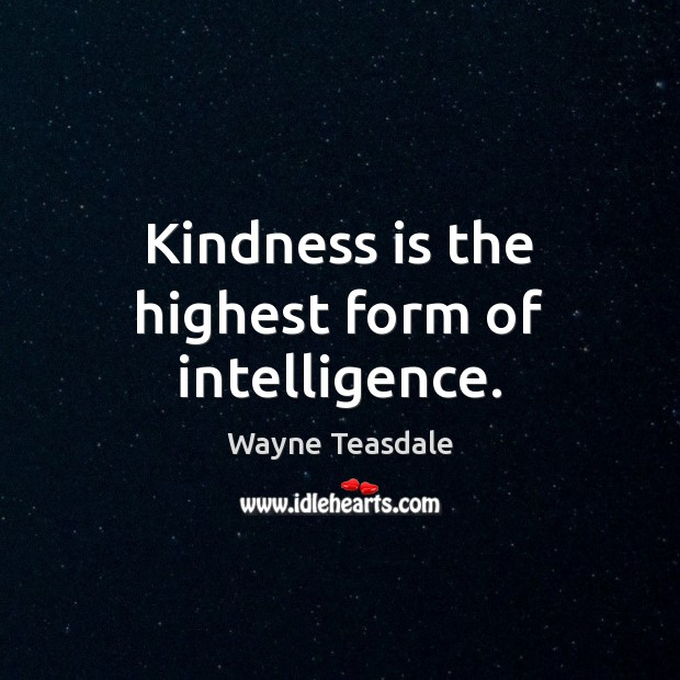Kindness is the highest form of intelligence. Image