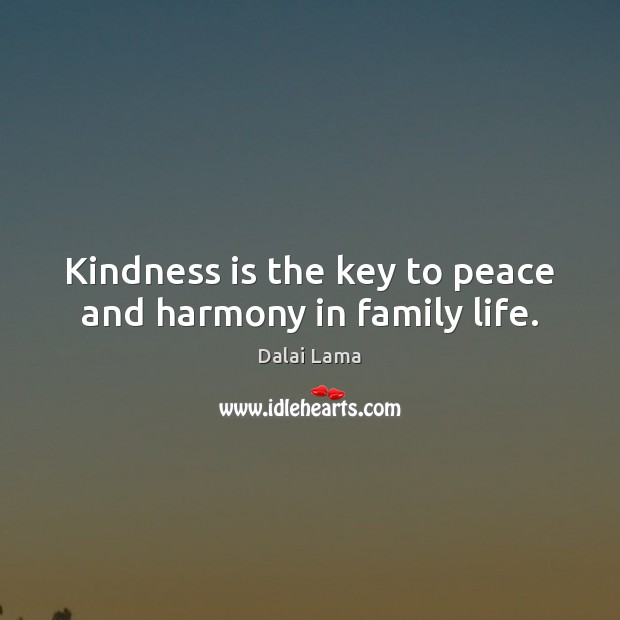 Kindness is the key to peace and harmony in family life. Kindness Quotes Image