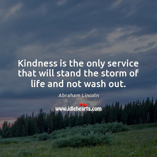 Kindness is the only service that will stand the storm of life and not wash out. Kindness Quotes Image