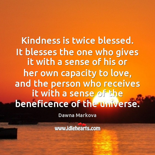 Kindness is twice blessed. It blesses the one who gives it with Image