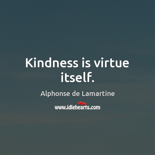 Kindness is virtue itself. Kindness Quotes Image