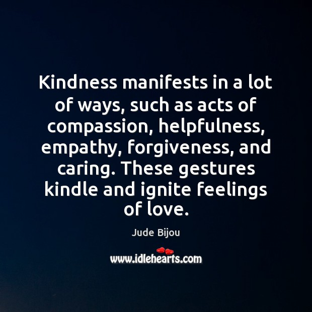 Kindness manifests in a lot of ways, such as acts of compassion, Image