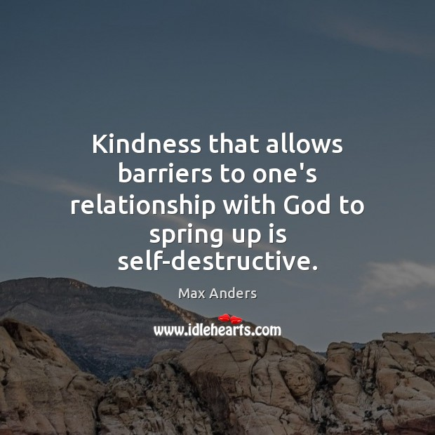 Kindness that allows barriers to one's relationship with God to spring up Max Anders Picture Quote